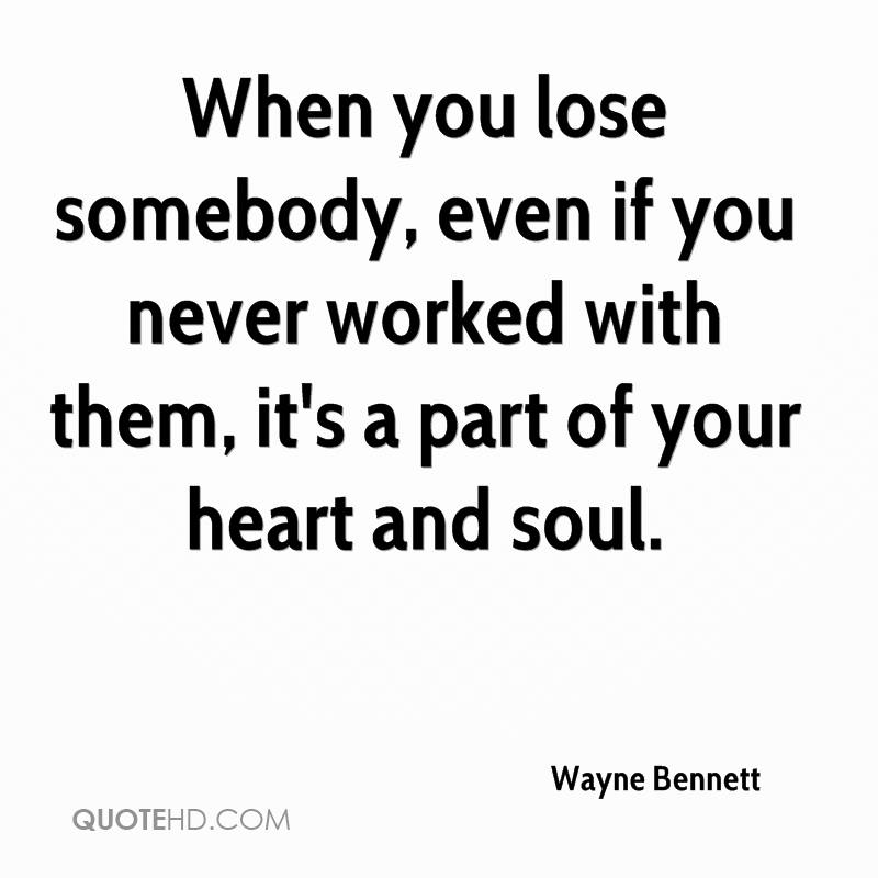 When you lose somebody, even if you never worked with them, it's a part of your heart and soul.
