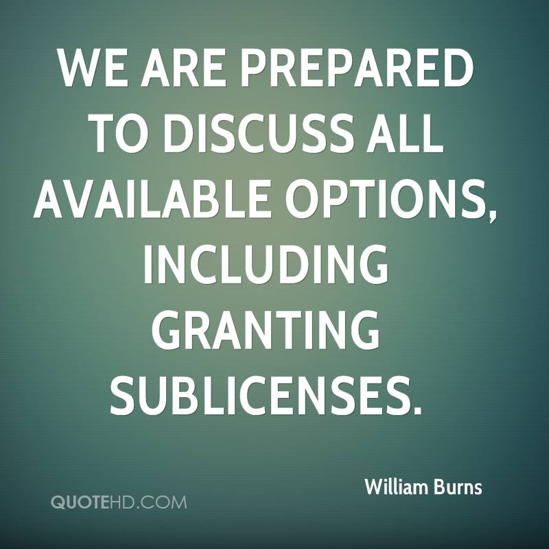 We are prepared to discuss all available options, including granting sublicenses.