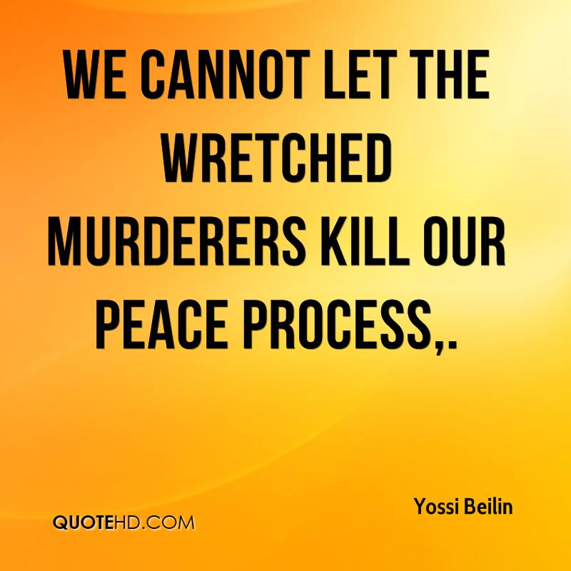 We cannot let the wretched murderers kill our peace process.
