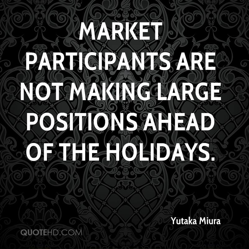 Market participants are not making large positions ahead of the holidays.