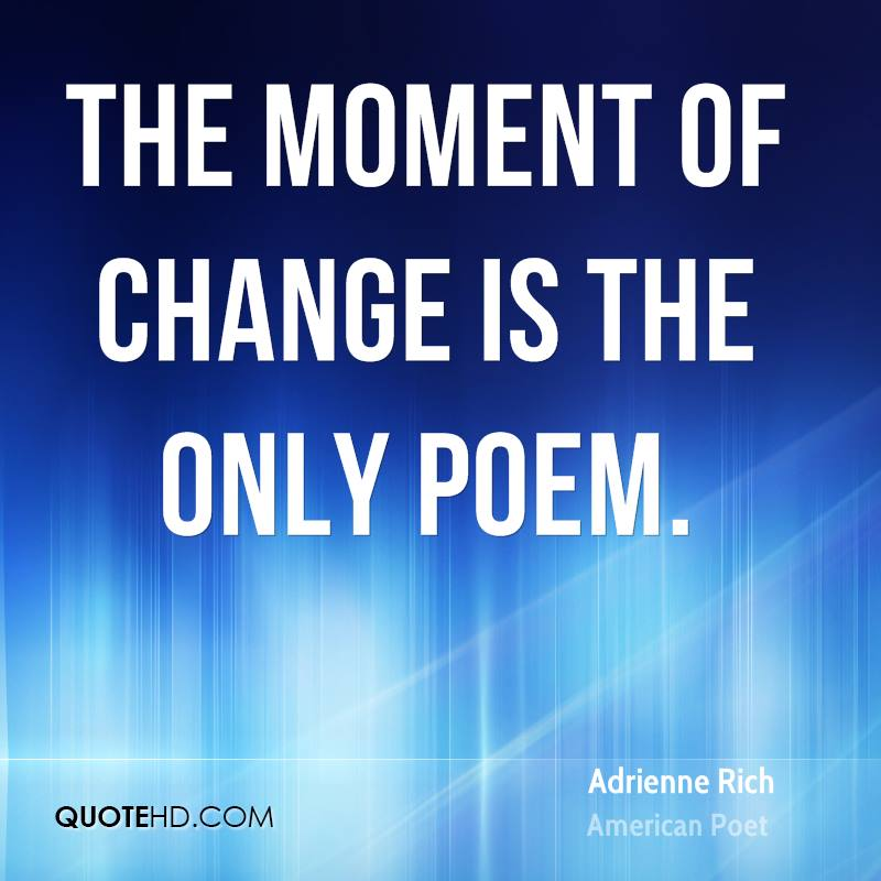The moment of change is the only poem.