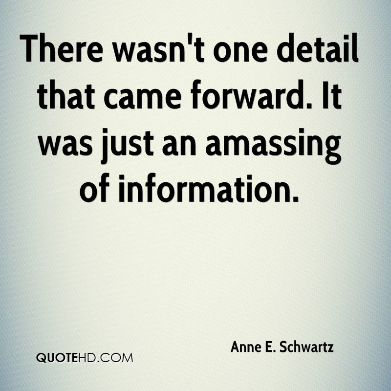 There wasn't one detail that came forward. It was just an amassing of information.