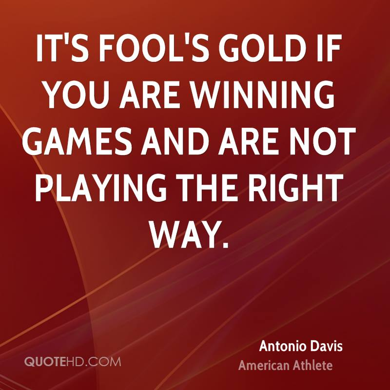 It's fool's gold if you are winning games and are not playing the right way.