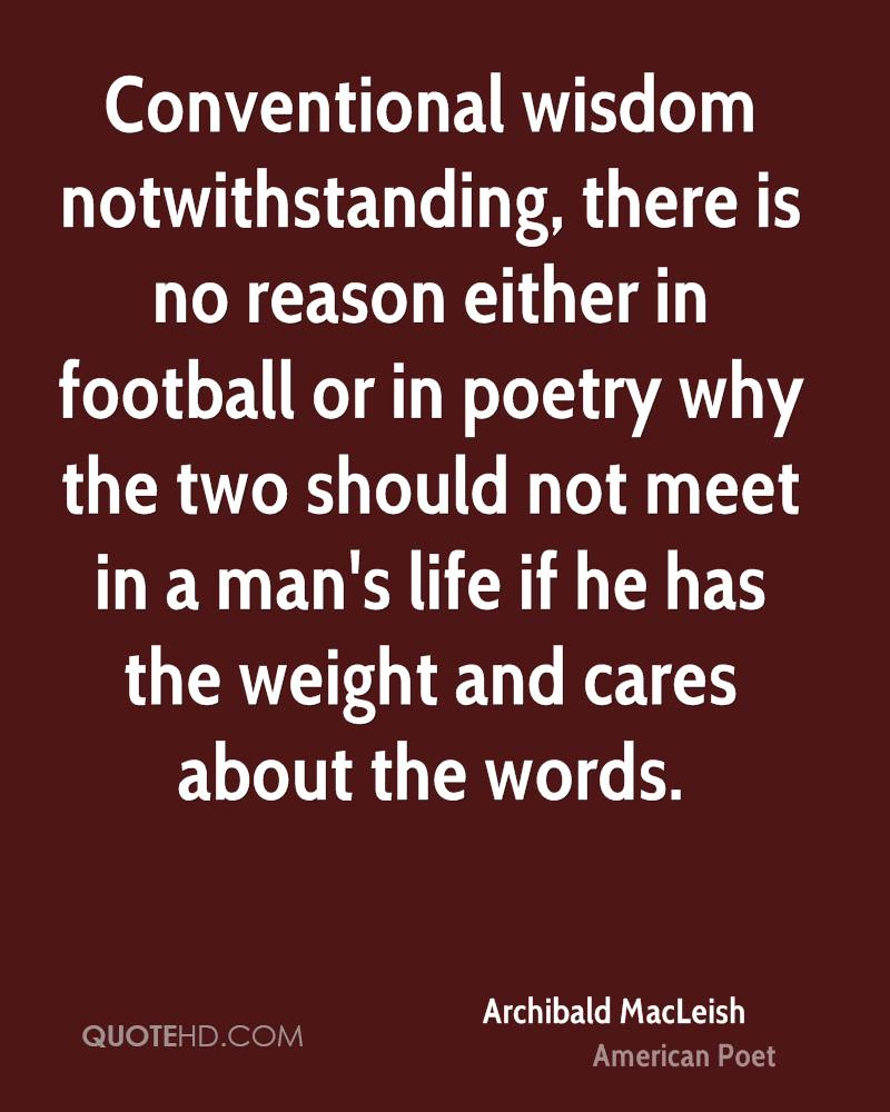 Conventional wisdom notwithstanding, there is no reason either in football or in poetry why the two should not meet in a man's life if he has the weight and cares about the words.