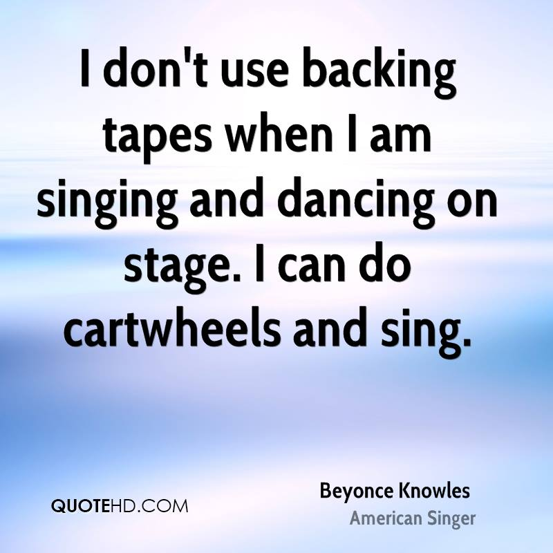 I don't use backing tapes when I am singing and dancing on stage. I can do cartwheels and sing.
