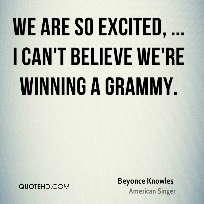We are so excited, ... I can't believe we're winning a Grammy.