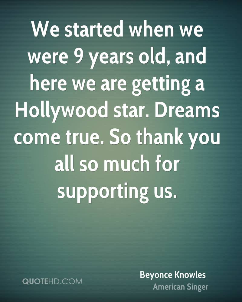 We started when we were 9 years old, and here we are getting a Hollywood star. Dreams come true. So thank you all so much for supporting us.