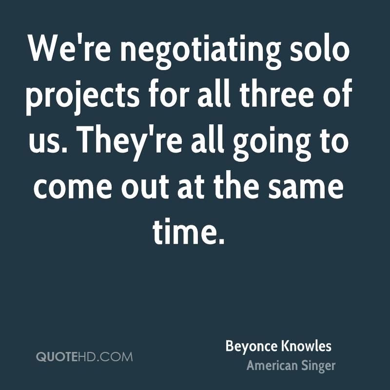 We're negotiating solo projects for all three of us. They're all going to come out at the same time.