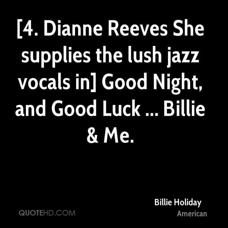 [4. Dianne Reeves She supplies the lush jazz vocals in] Good Night, and Good Luck ... Billie & Me.