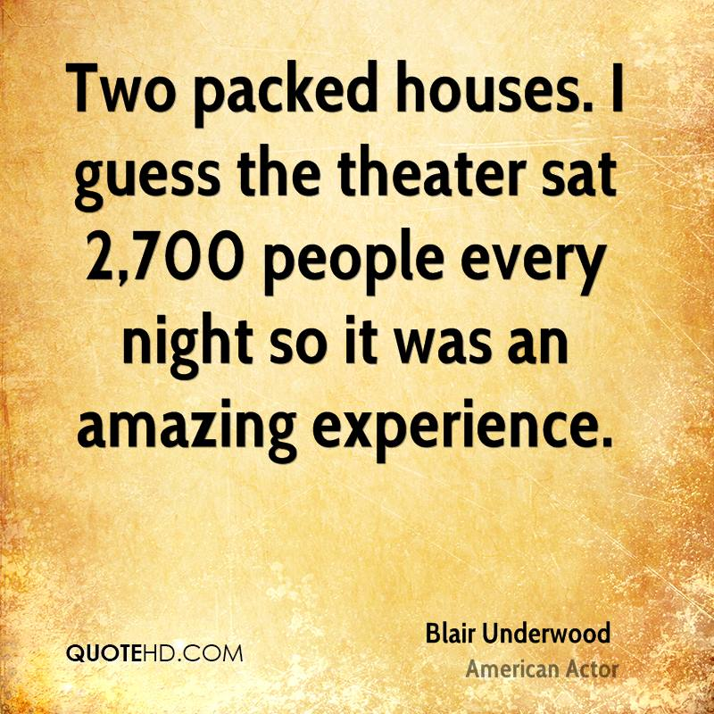 Two packed houses. I guess the theater sat 2,700 people every night so it was an amazing experience.