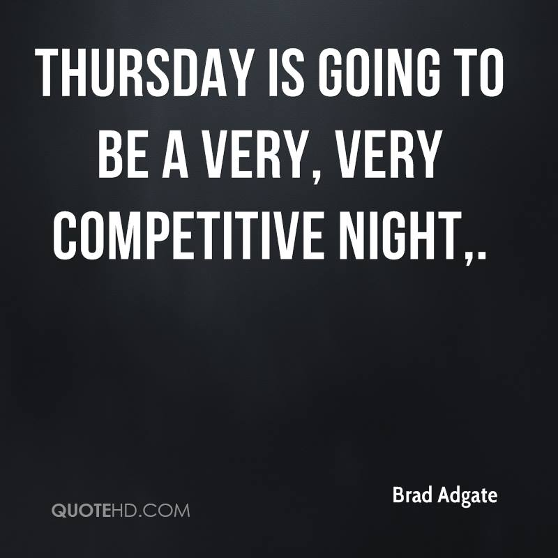 Thursday is going to be a very, very competitive night.