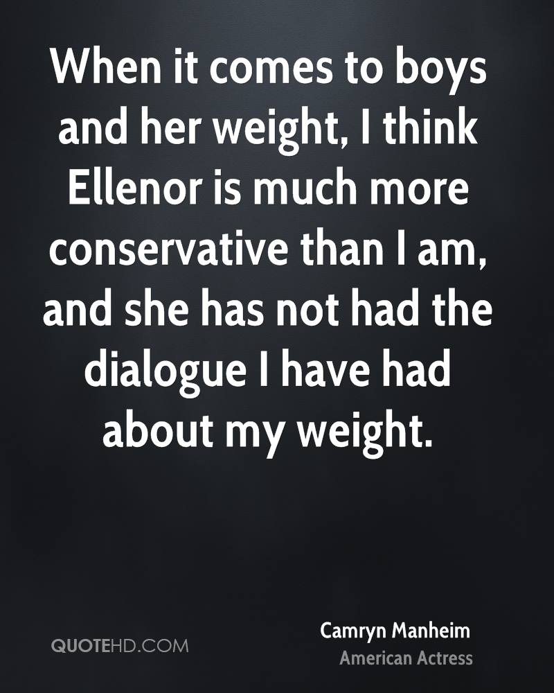 When it comes to boys and her weight, I think Ellenor is much more conservative than I am, and she has not had the dialogue I have had about my weight.