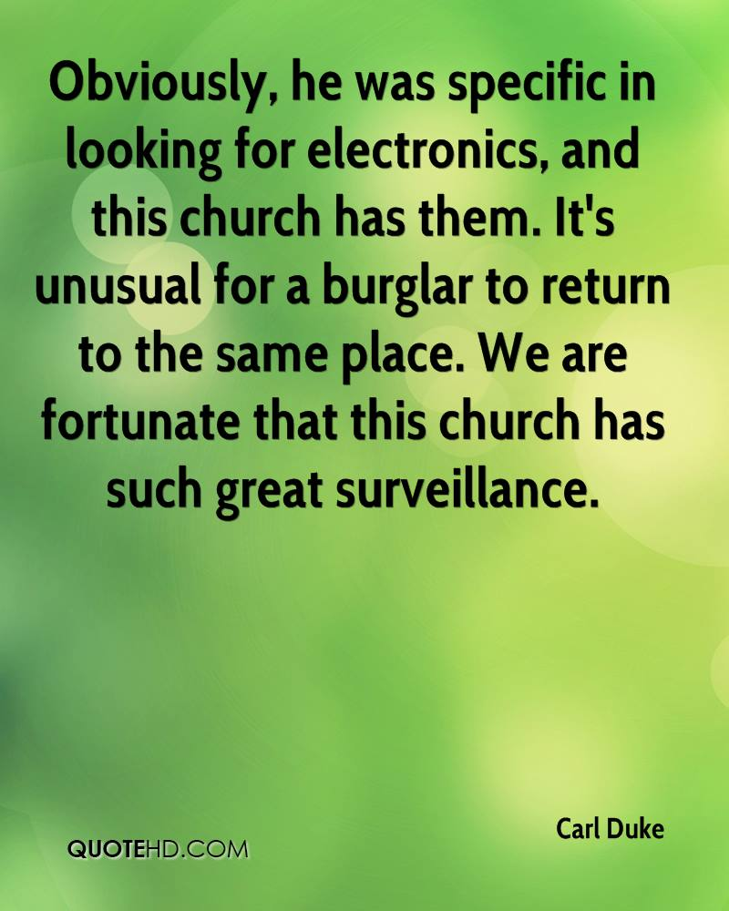 Obviously, he was specific in looking for electronics, and this church has them. It's unusual for a burglar to return to the same place. We are fortunate that this church has such great surveillance.
