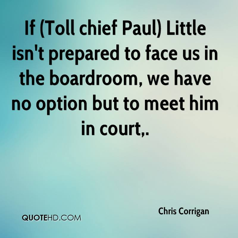 If (Toll chief Paul) Little isn't prepared to face us in the boardroom, we have no option but to meet him in court.