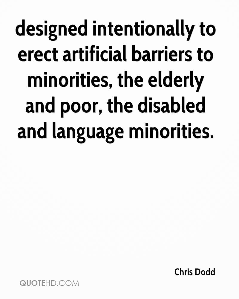 designed intentionally to erect artificial barriers to minorities, the elderly and poor, the disabled and language minorities.