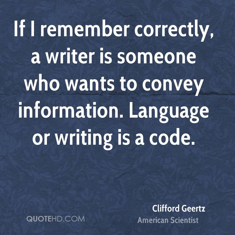 If I remember correctly, a writer is someone who wants to convey information. Language or writing is a code.