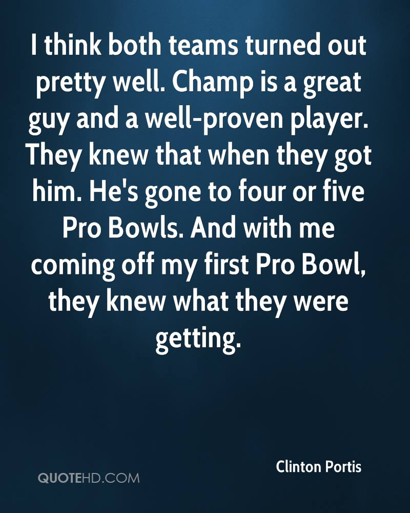 I think both teams turned out pretty well. Champ is a great guy and a well-proven player. They knew that when they got him. He's gone to four or five Pro Bowls. And with me coming off my first Pro Bowl, they knew what they were getting.