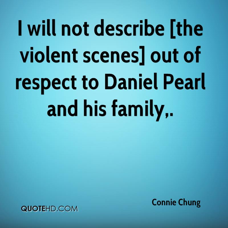 I will not describe [the violent scenes] out of respect to Daniel Pearl and his family.