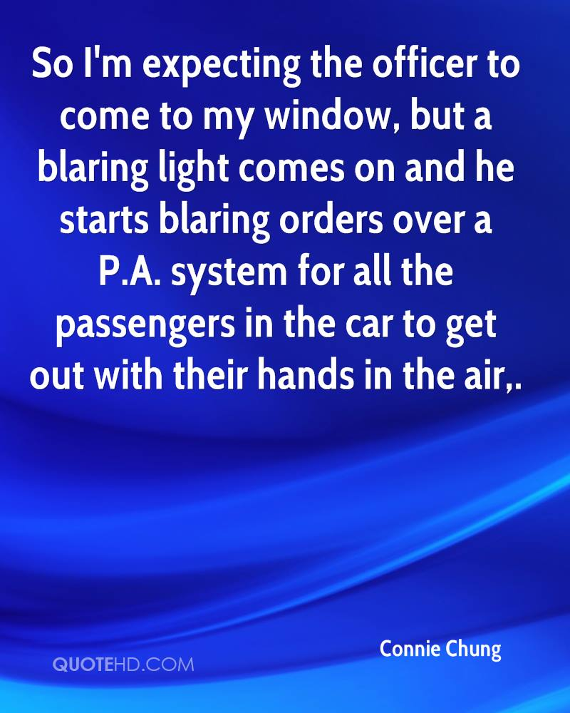 So I'm expecting the officer to come to my window, but a blaring light comes on and he starts blaring orders over a P.A. system for all the passengers in the car to get out with their hands in the air.
