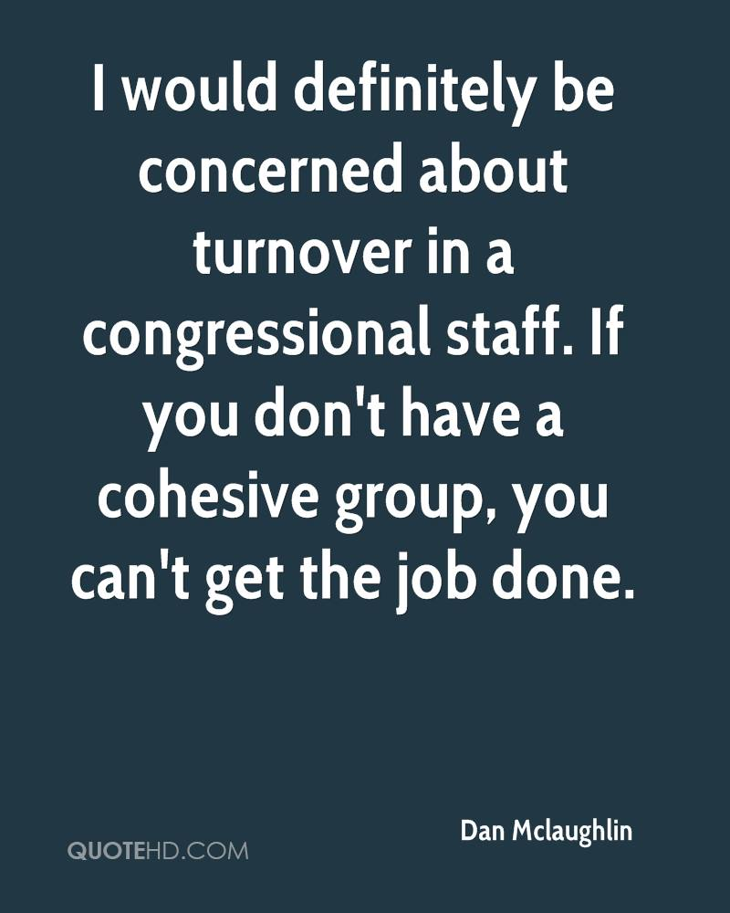 I would definitely be concerned about turnover in a congressional staff. If you don't have a cohesive group, you can't get the job done.
