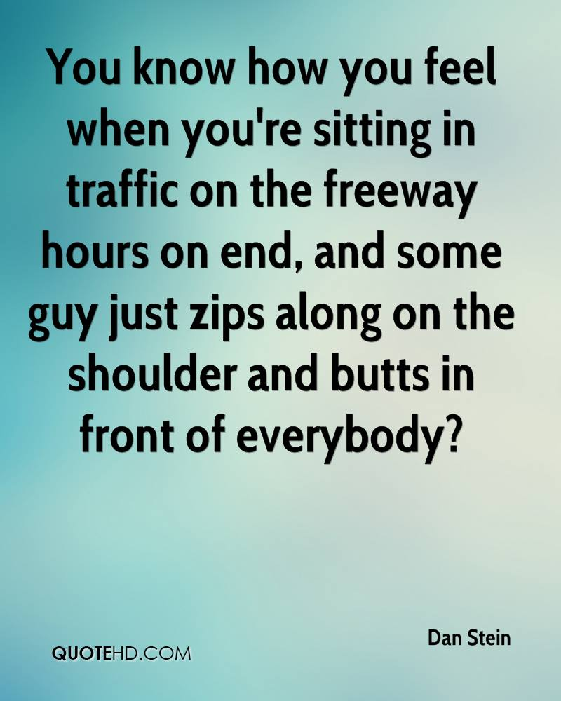You know how you feel when you're sitting in traffic on the freeway hours on end, and some guy just zips along on the shoulder and butts in front of everybody?