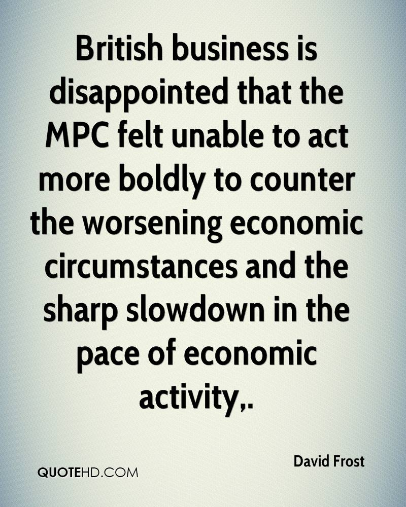 British business is disappointed that the MPC felt unable to act more boldly to counter the worsening economic circumstances and the sharp slowdown in the pace of economic activity.