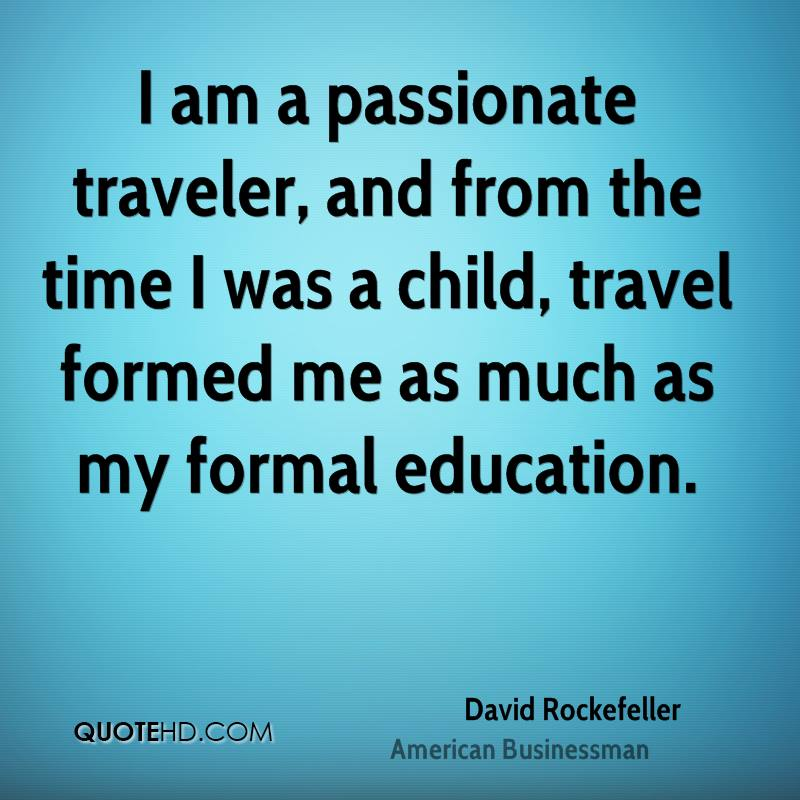 I am a passionate traveler, and from the time I was a child, travel formed me as much as my formal education.