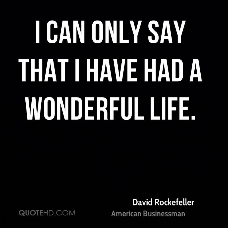 I can only say that I have had a wonderful life.