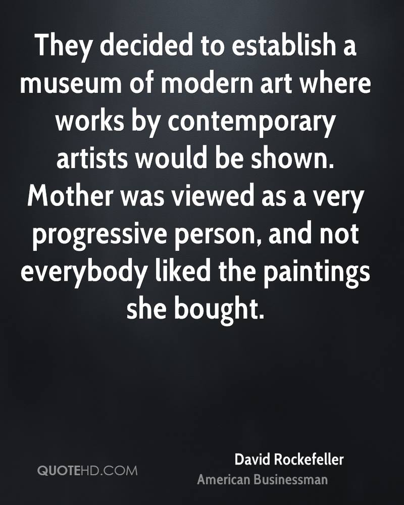 They decided to establish a museum of modern art where works by contemporary artists would be shown. Mother was viewed as a very progressive person, and not everybody liked the paintings she bought.
