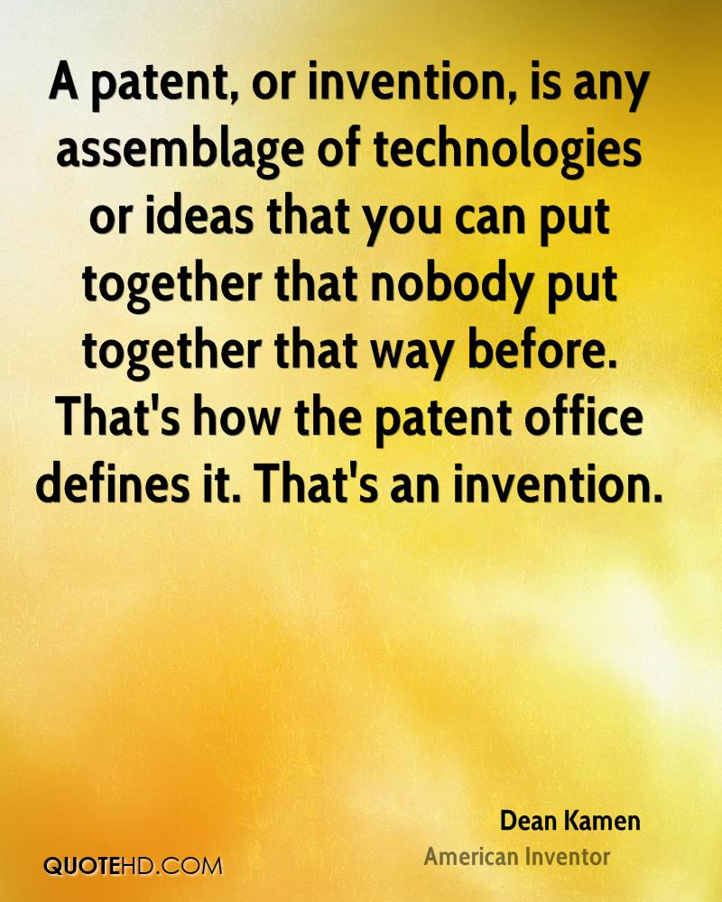 A patent, or invention, is any assemblage of technologies or ideas that you can put together that nobody put together that way before. That's how the patent office defines it. That's an invention.