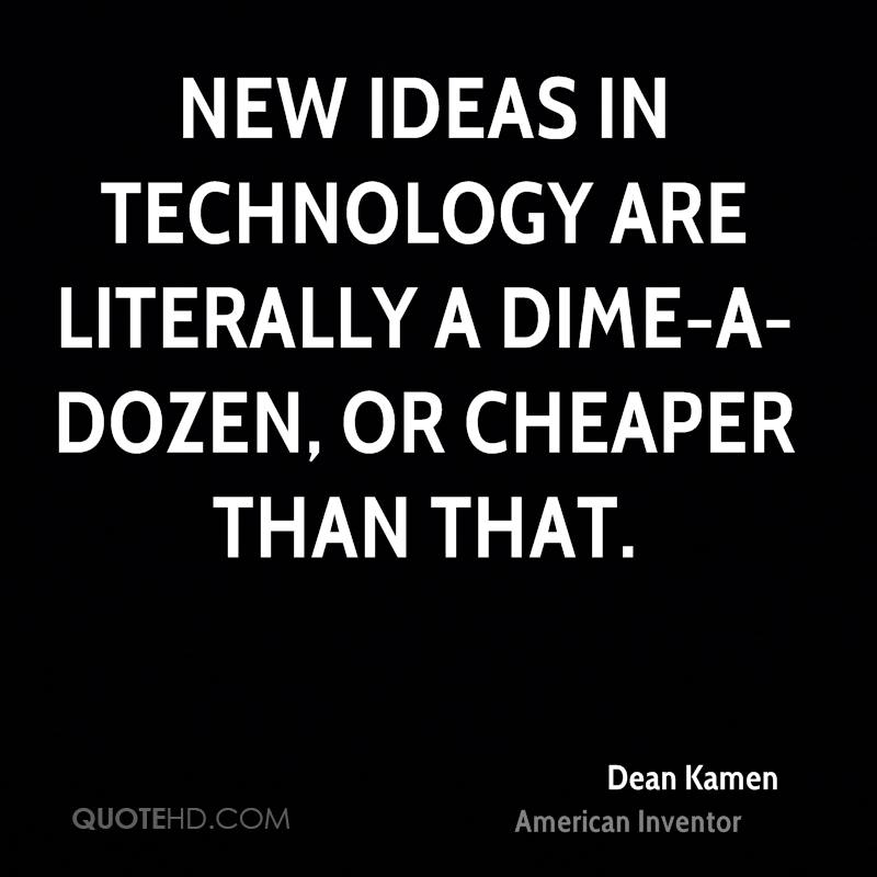 New ideas in technology are literally a dime-a-dozen, or cheaper than that.