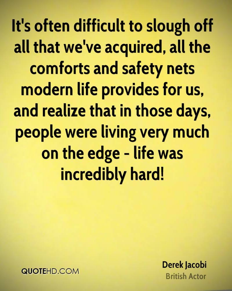 It's often difficult to slough off all that we've acquired, all the comforts and safety nets modern life provides for us, and realize that in those days, people were living very much on the edge - life was incredibly hard!