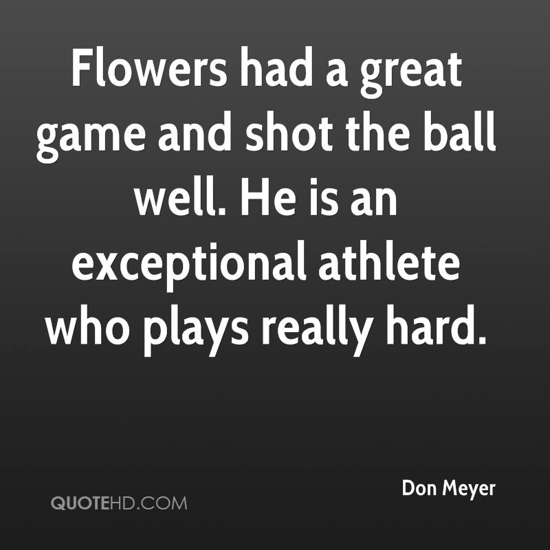 Flowers had a great game and shot the ball well. He is an exceptional athlete who plays really hard.