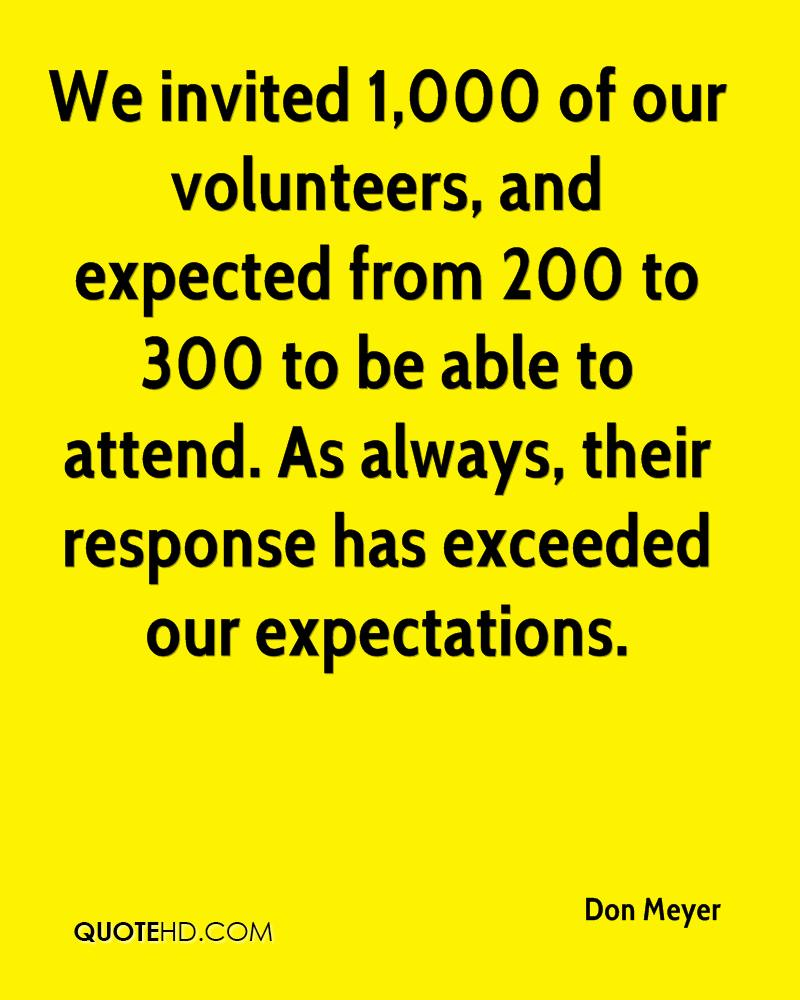 We invited 1,000 of our volunteers, and expected from 200 to 300 to be able to attend. As always, their response has exceeded our expectations.