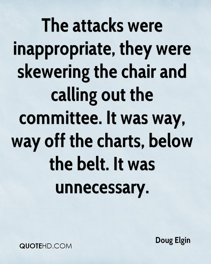 The attacks were inappropriate, they were skewering the chair and calling out the committee. It was way, way off the charts, below the belt. It was unnecessary.