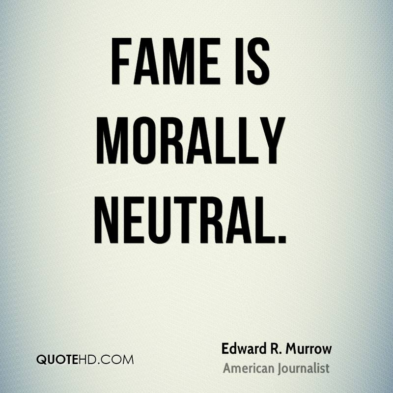 Fame is morally neutral.