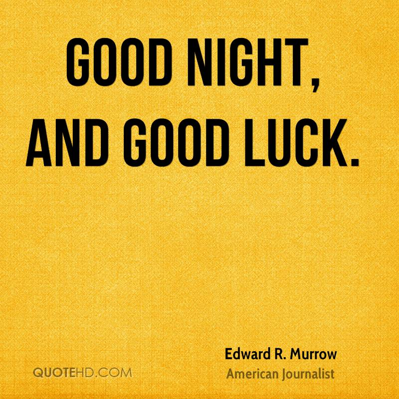 Good Night And Good Luck Quote Good Night And Good Luck