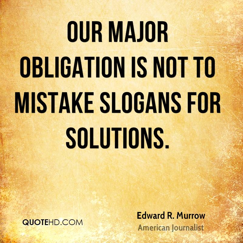 Our major obligation is not to mistake slogans for solutions.