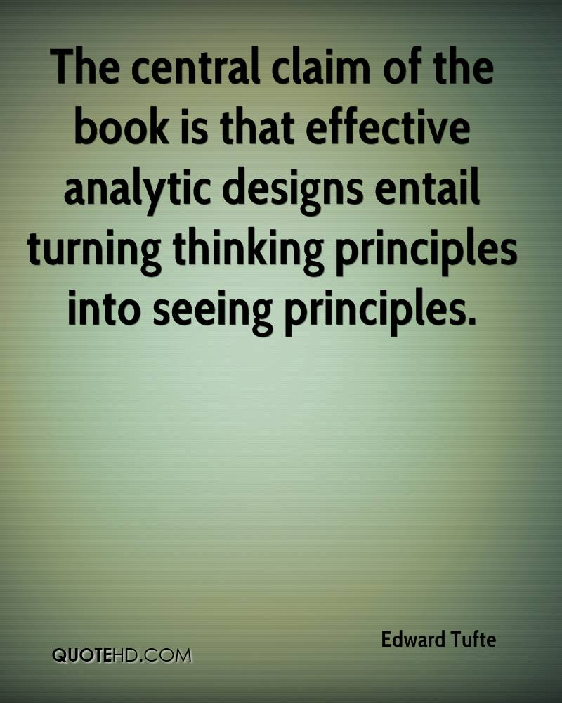 The central claim of the book is that effective analytic designs entail turning thinking principles into seeing principles.
