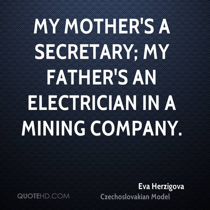 My mother's a secretary; my father's an electrician in a mining company.