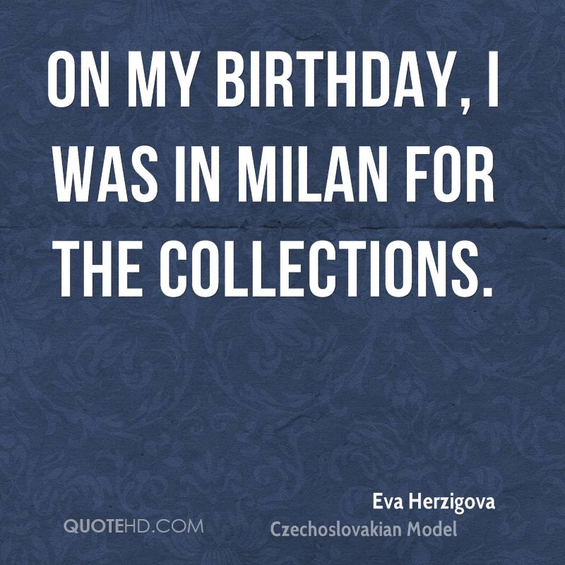 On my birthday, I was in Milan for the collections.