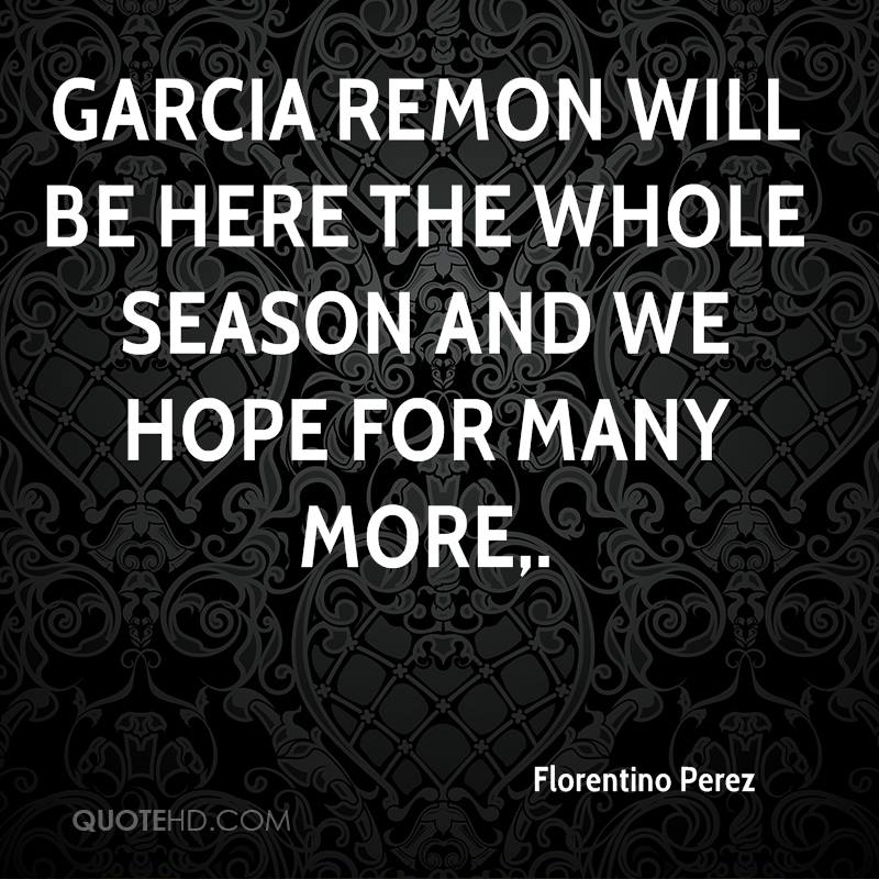 Garcia Remon will be here the whole season and we hope for many more.