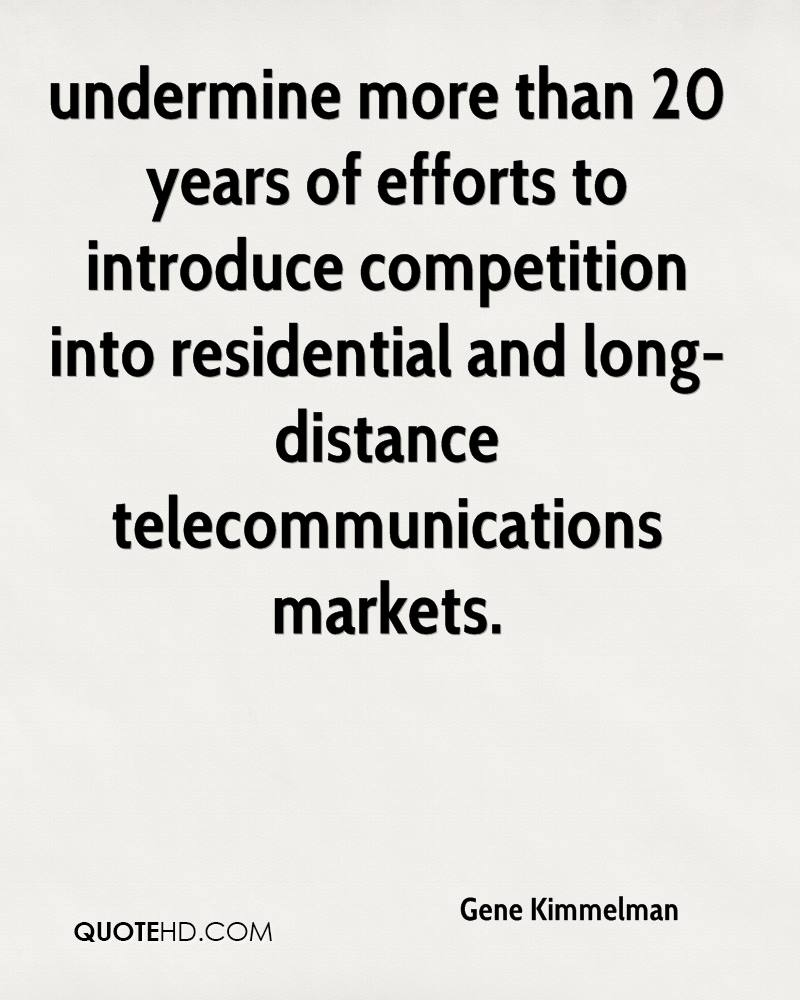 undermine more than 20 years of efforts to introduce competition into residential and long-distance telecommunications markets.