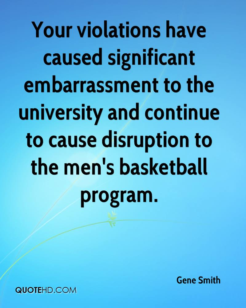 Your violations have caused significant embarrassment to the university and continue to cause disruption to the men's basketball program.