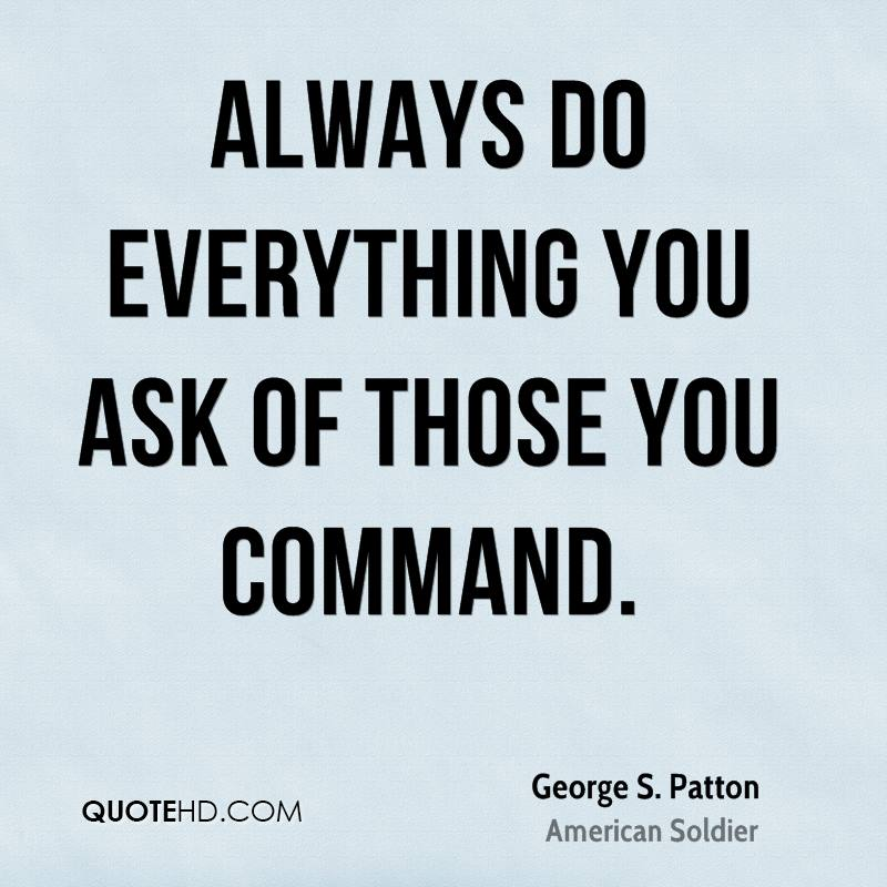 Always do everything you ask of those you command.