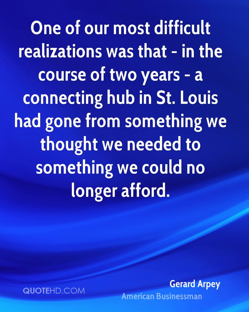 One of our most difficult realizations was that - in the course of two years - a connecting hub in St. Louis had gone from something we thought we needed to something we could no longer afford.