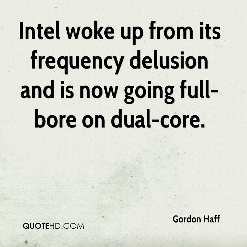 Intel woke up from its frequency delusion and is now going full-bore on dual-core.