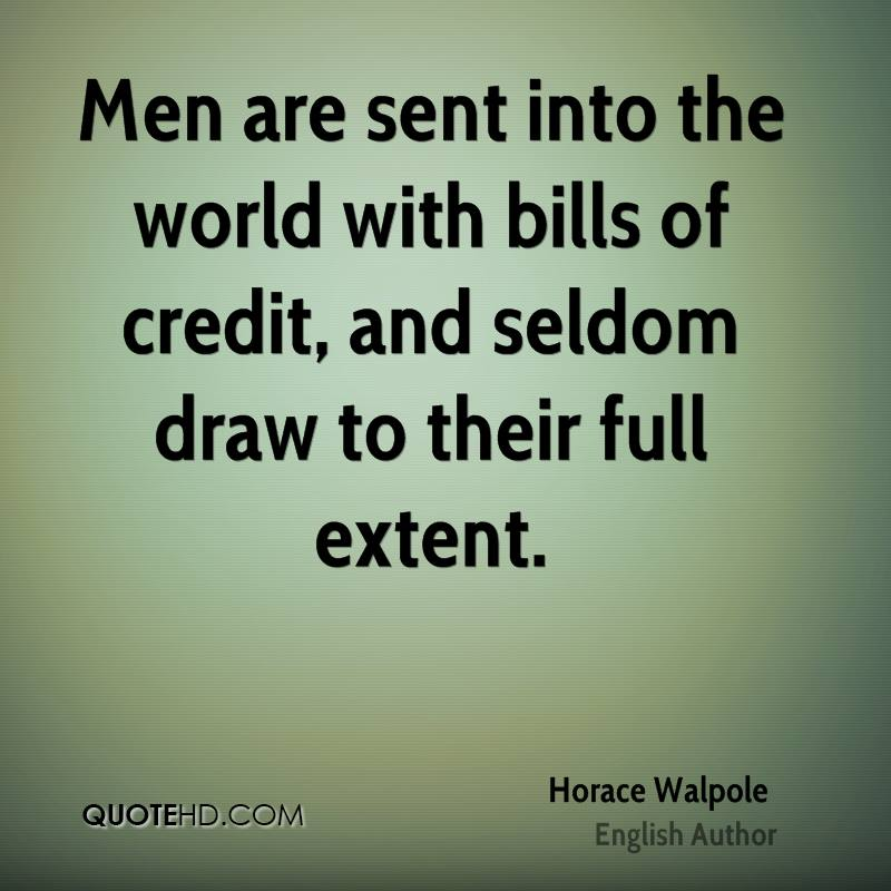 Men are sent into the world with bills of credit, and seldom draw to their full extent.