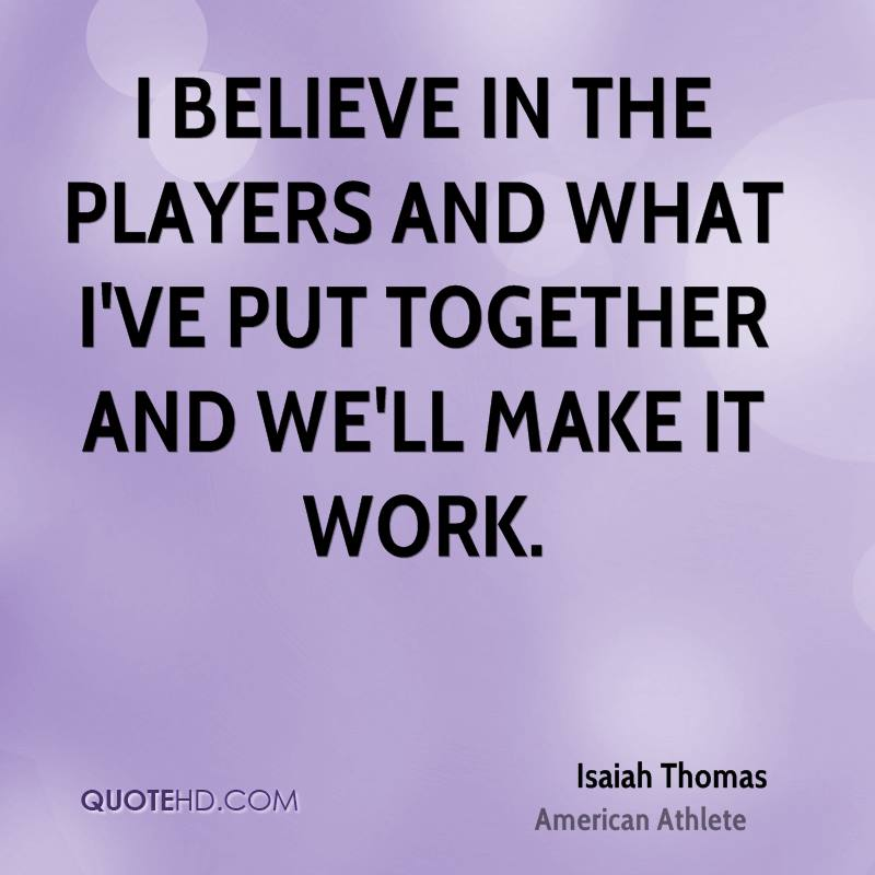 I believe in the players and what I've put together and we'll make it work.