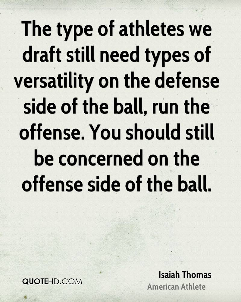The type of athletes we draft still need types of versatility on the defense side of the ball, run the offense. You should still be concerned on the offense side of the ball.